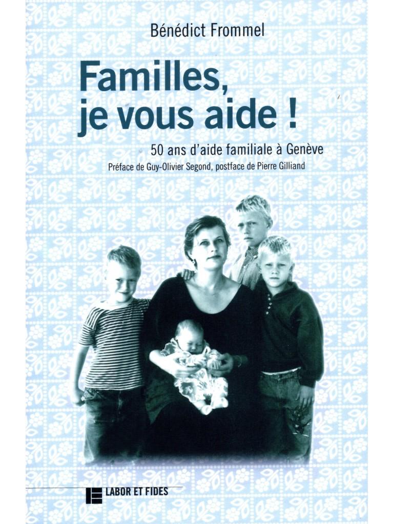 Familles, je vous aide:50 ans d'aide familiale à Genève