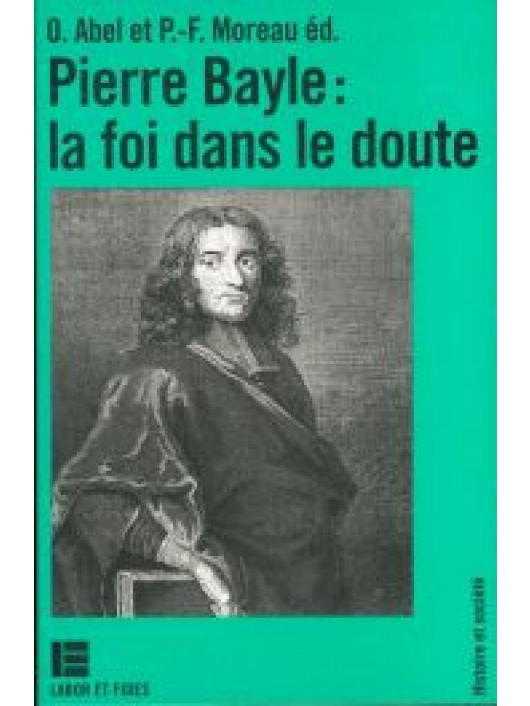 Pierre Bayle: la foi dans le doute (épuisé)