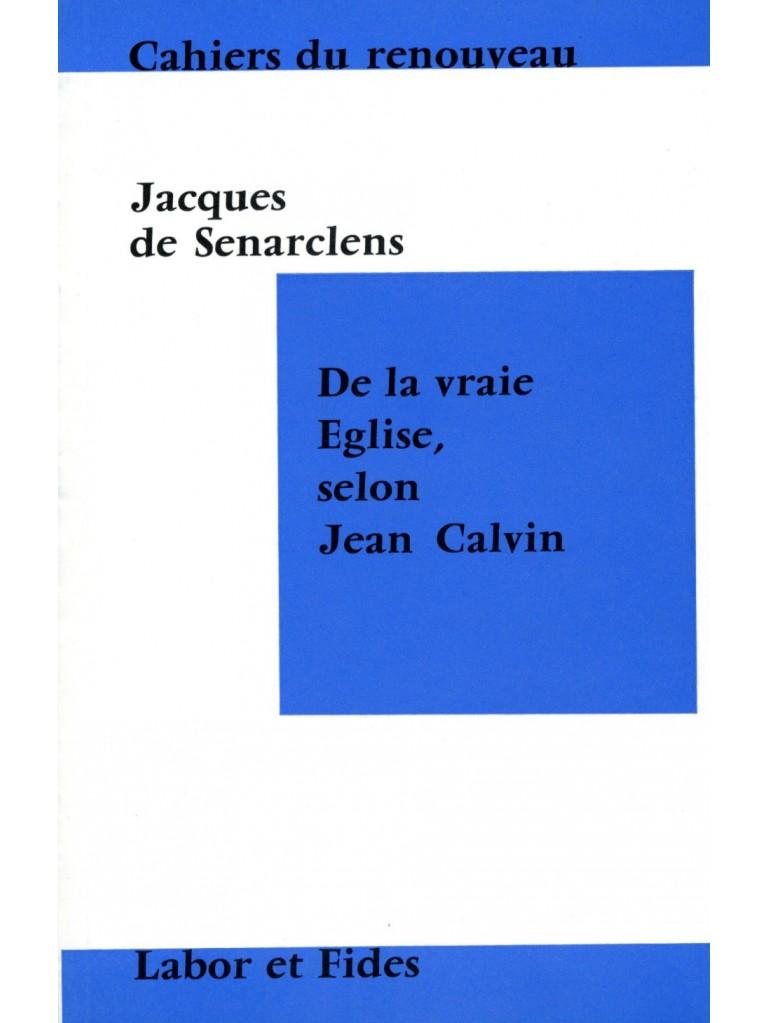 De la vraie Eglise, selon Jean Calvin (épuisé)
