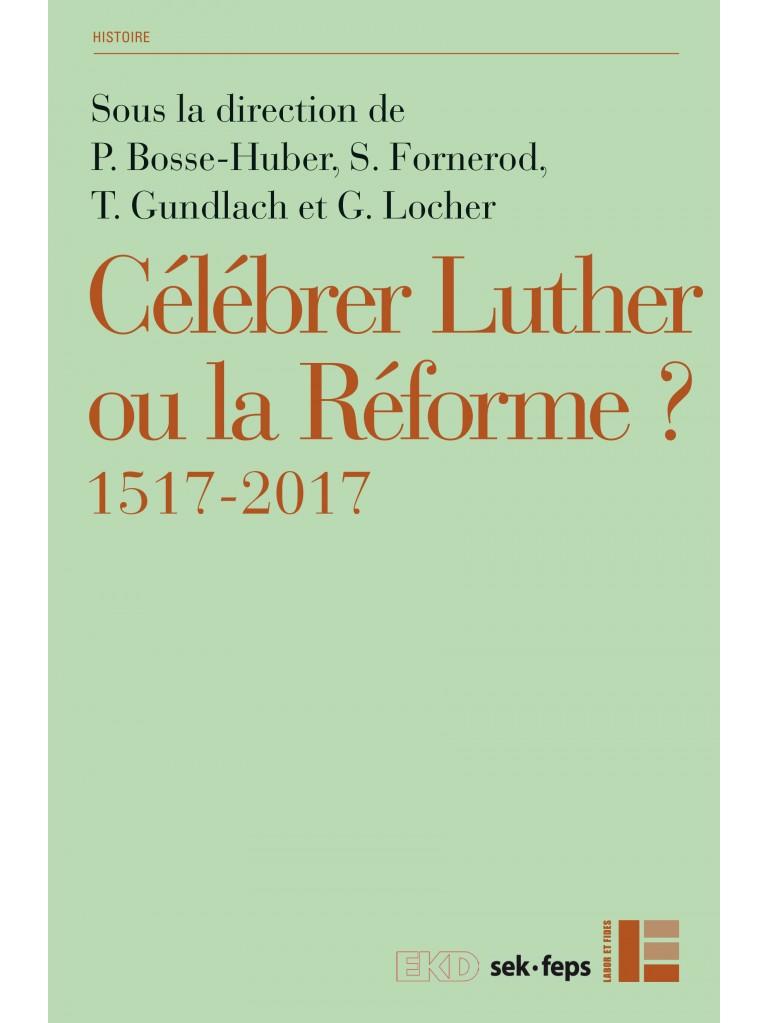 Célébrer Luther ou la Réforme ?