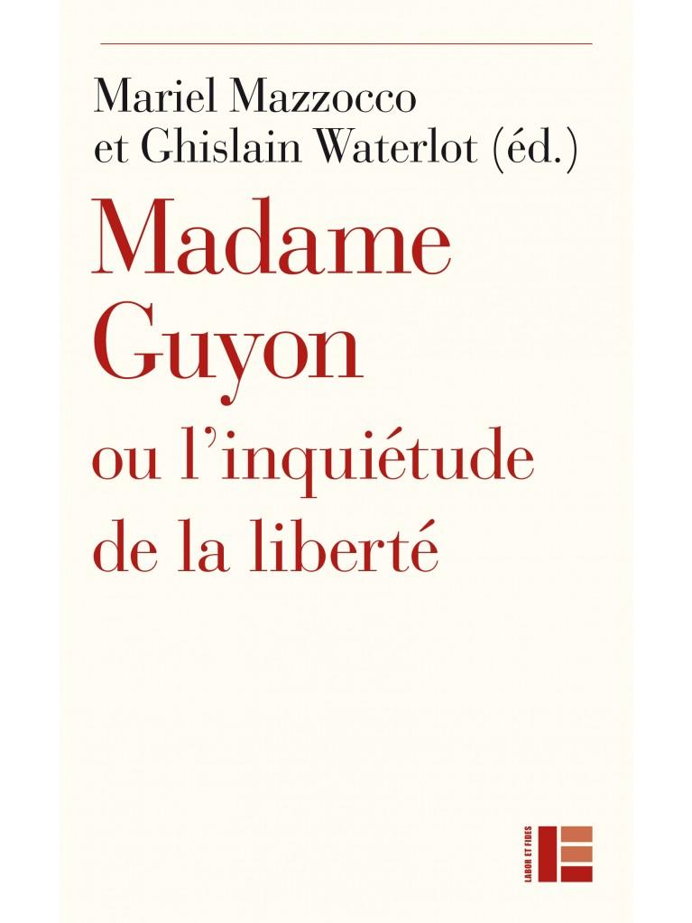 Madame Guyon ou l'inquiétude de la liberté