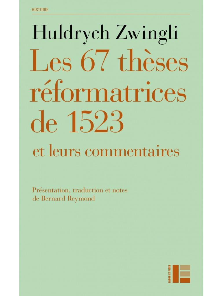 Les 67 thèses réformatrices de 1523 et leurs commentaires